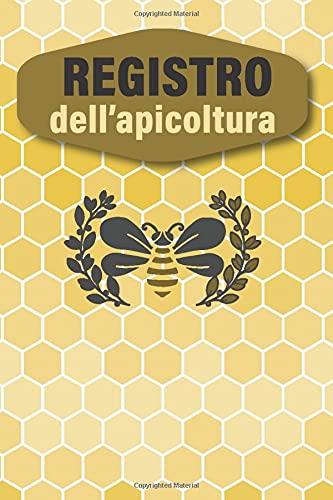 Registro dell'apicoltura: Per tenere traccia della manutenzione dei vostri alveari   Quaderno dell'Apicoltore.