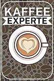 Kaffee Experte: Barista buch zum selberschreiben. Kaffee buch für Rezepte und Vordruck für Verkostung. 120 Seiten. Perfektes Geschenk für Hobby Barista und Kaffeeliebhaber.