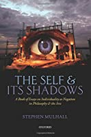 The Self and Its Shadows: A Book of Essays on Individuality As Negation in Philosophy and the Arts