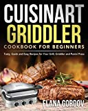 Cuisinart Griddler Cookbook for Beginners: Tasty, Quick and Easy Recipes for Your Grill, Griddler and Panini Press