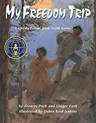My Freedom Trip: A Child's Escape from North Korea by Frances and Ginger Park, illustrated by Debra Reid Jenkins