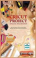 Cricut Project Ideas Special Decoration: Make Your House and Your Garden More Beautiful with Your Fantastic Cricut Machine. Dedicated section: Cricut Press & Cricut Press Mini