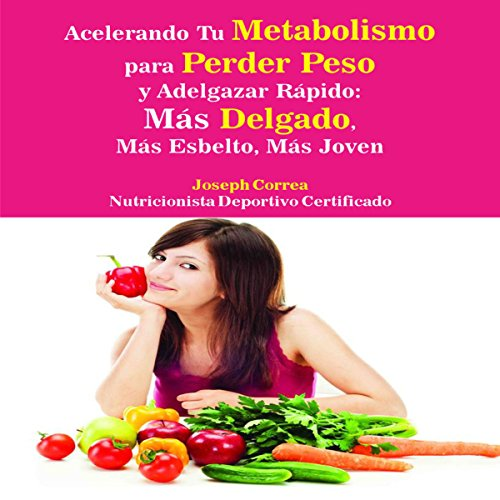 Acelerando Tu Metabolismo para Perder Peso y Adelgazar Rapido [Speeding Up Your Metabolism to Lose Weight and Fat Fast] audiobook cover art