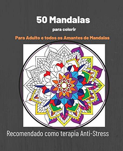50 Mandalas para colorir -: Para adulto e todos os amantes de mandalas - Recomendado como terapia Anti-Stress (19 X 24 cm)