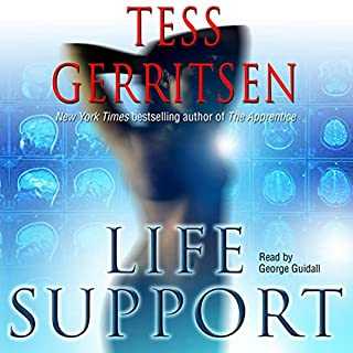 Life Support                   By:                                                                                                                                 Tess Gerritsen                               Narrated by:                                                                                                                                 George Guidall                      Length: 11 hrs and 4 mins     453 ratings     Overall 4.3