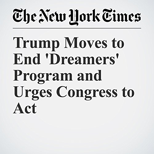 Trump Moves to End 'Dreamers' Program and Urges Congress to Act audiobook cover art