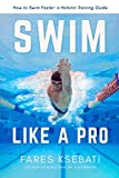 Swim Like A Pro: How to Swim Faster & Smarter With A Holistic Training Guide