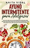 Ayuno Intermitente para adelgazar: Una guia completa ayuno intermitente para adelgazar, recetas sanas para perder peso, dieta antiinflamatoria y dieta ... salud, libro de cocina y recetas saludables.