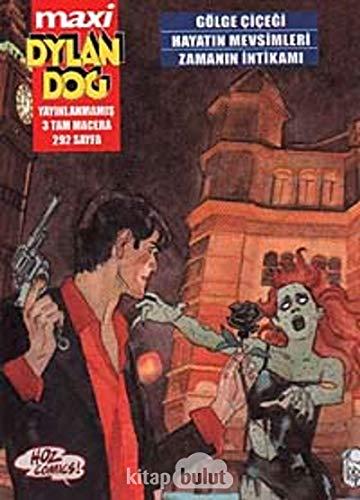 Maxi Dylan Dog Sayi-01: Golge Cicegi-Hayatin Mevsimleri-Zamanin Intikami