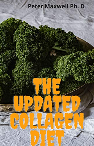 The Updated Collagen Diet: The Complete Guide To Collagen Diet Recipes To Rejuvenate The Skin And Feel Younger (English Edition)