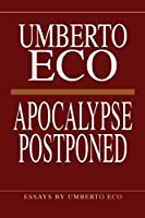 Apocalypse Postponed: Essays by Umberto Eco (Perspectives)