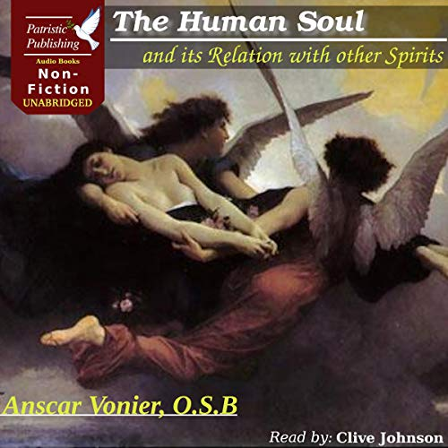 The Human Soul and Its Relation with Other Spirits Audiobook By Anscar Vonier OSB cover art
