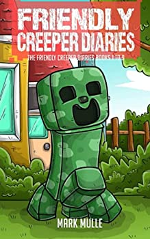 The Friendly Creeper Diaries Books 1 to 9  Unofficial Minecraft Book for Kids Teens and Minecrafters - Adventure Fan Fiction Diary