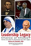 Leadership Legacy: Chance or Choice?: Stories and Ideas for Developing Your Own Legacy