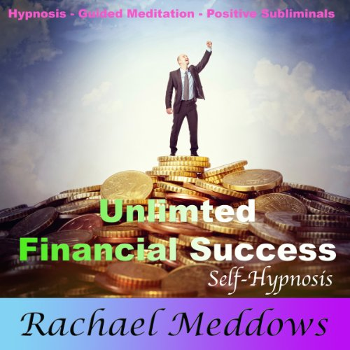 Unlimited Financial Success and Wealth with Hypnosis, Subliminal, and Guided Meditation audiobook cover art