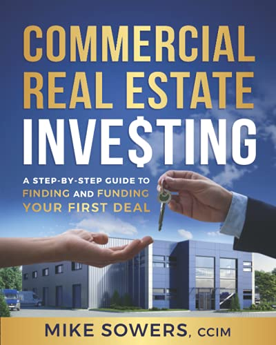 Compare Textbook Prices for Commercial Real Estate Investing: A Step-by-Step Guide to Finding and Funding Your First Deal  ISBN 9781544520971 by Sowers, Mike