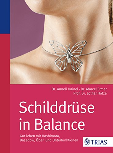 Schilddrüse in Balance: Gut leben mit Hashimoto, Basedow, Über- und Unterfunktionen