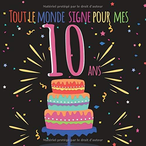 Tout le monde signe pour mes 10 ans: Livre d'or à personnaliser pour garder un souvenir de l'anniversaire d'un proche - 100 pages - format 21cm x 21cm