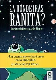 ¿A dónde irás, RANITA? par José Antonio Bizarro