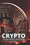 Crypto Trading Keeper: 6x9 - Trading Crypto Log Book , Crypto Trading Notebook, Crypto Trading And Investing Journal, Log Book For Crypto, Investors, Cryptocurrency Trading, Crypto Trading