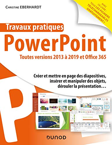 Travaux pratiques - PowerPoint - Toutes versions 2013 à 2019 et Office 365: Toutes versions 2013 à 2019 et Office 365
