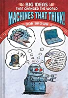 Machines That Think!: Big Ideas That Changed the World #2