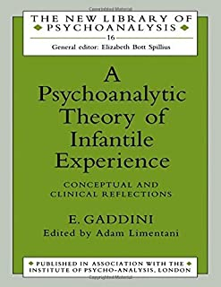 A Psychoanalytic Theory of Infantile Experience: Conceptual and Clinical Reflections (The New Library of Psychoanalysis) b...