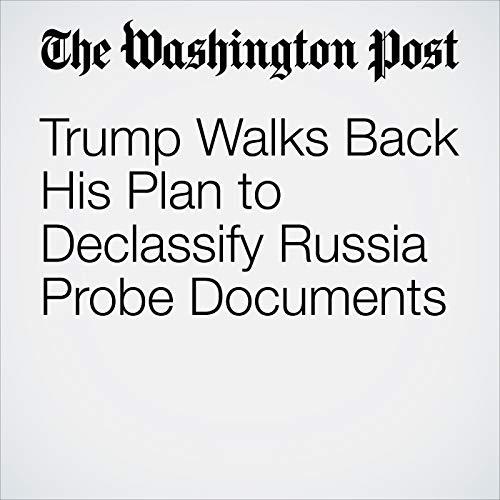 Trump Walks Back His Plan to Declassify Russia Probe Documents copertina