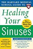 Harvard Medical School Guide to Healing Your Sinuses (Harvard Medical School...