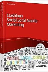Crashkurs Social.Local.Mobile-Marketing - inkl. Arbeitshilfen online (Haufe Fachbuch) Taschenbuch