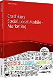 Crashkurs Social.Local.Mobile-Marketing - inkl. Arbeitshilfen online (Haufe Fachbuch)