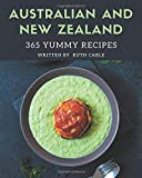 365 Yummy Australian and New Zealand Recipes: A Yummy Australian and New Zealand Cookbook to Fall In Love With