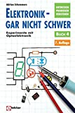 Elektronik gar nicht schwer, Bd.4, Experimente mit Optoelektronik - Adrian Schommers
