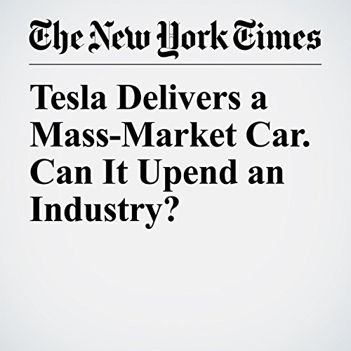 Tesla Delivers a Mass-Market Car. Can It Upend an Industry? copertina