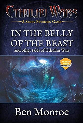 Amazon Com In The Belly Of The Beast And Other Tales Of Cthulhu Wars A Cthulhu Wars Novel Ebook Monroe Ben Kindle Store