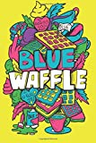 BLUE WAFFLE – A Swear Word   Journal Writing Notebook  Lined College Ruled Pages: Inappropriate, Hilarious & Funny Notebook