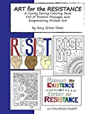 Art for the Resistance: A Sanity Saving Coloring Book Full of Positive Messages and Empowering Protest Art