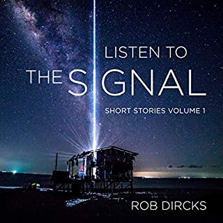 Listen to the Signal: Short Stories, Volume 1                   By:                                                                                                                                 Rob Dircks                               Narrated by:                                                                                                                                 Rob Dircks                      Length: 4 hrs and 40 mins     26 ratings     Overall 4.8