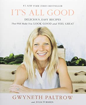 Gwyneth Paltrow's It's All Good: Delicious, Easy Recipes That Will Make You Look Good and Feel Great