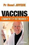 VACCINS - COMMENT S'Y RETROUVER by HENRI JOYEUX