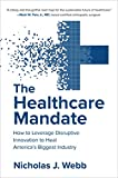 The Healthcare Mandate: How to Leverage Disruptive Innovation to Heal America's Biggest Industry