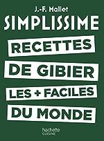 SIMPLISSIME - Recettes de gibier les + faciles du monde de Jean-François Mallet