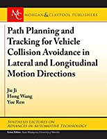 Path Planning and Tracking for Vehicle Collision Avoidance in Lateral and Longitudinal Motion Directions (Synthesis Lectures on Advances in Automotive Technology)