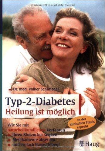 Typ-2-Diabetes: Heilung ist möglich: Wie Sie mit naturheilkundlichen Verfahren Ihren Blutzucker senken, Medikamente absetzen und einfach besser leben! In der klinischen Praxis erprobt von Volker Schmiedel ( 28. April 2004 )