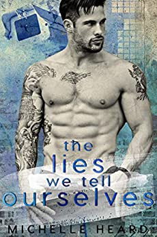 The Lies We Tell Ourselves (A Southern Heroes Novel Book 3) by [Michelle Heard]
