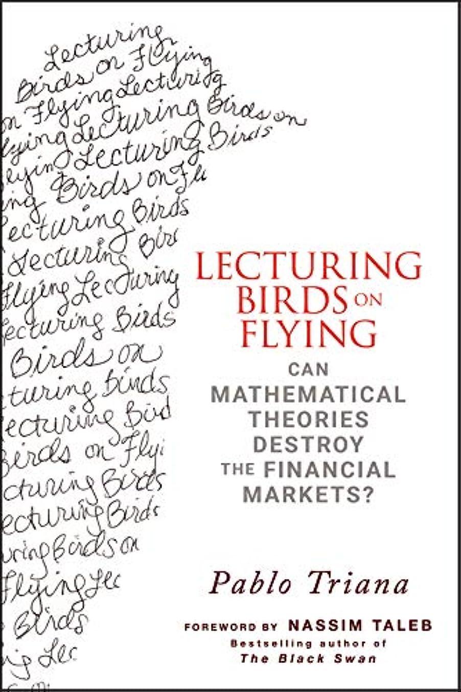 付添人パキスタン人プレミアLecturing Birds on Flying: Can Mathematical Theories Destroy the Financial Markets? (English Edition)