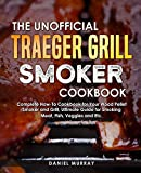 The Unofficial Traeger Grill Smoker Cookbook: Complete How-To Cookbook for Your Wood Pellet Smoker...