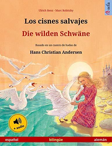 Los cisnes salvajes – Die wilden Schwäne (español – alemán): Libro bilingüe para niños basado en un cuento de hadas de Hans Christian Andersen, con audiolibro (Sefa Libros ilustrados en dos idiomas)