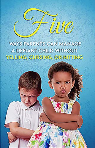 FIVE ways parents can manage a defiant child without yelling, cursing or hitting (English Edition)