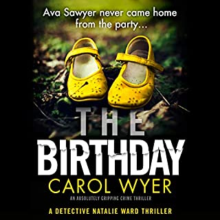 The Birthday     Detective Natalie Ward, Book 1              By:                                                                                                                                 Carol Wyer                               Narrated by:                                                                                                                                 Diana Croft                      Length: 9 hrs and 24 mins     100 ratings     Overall 4.1